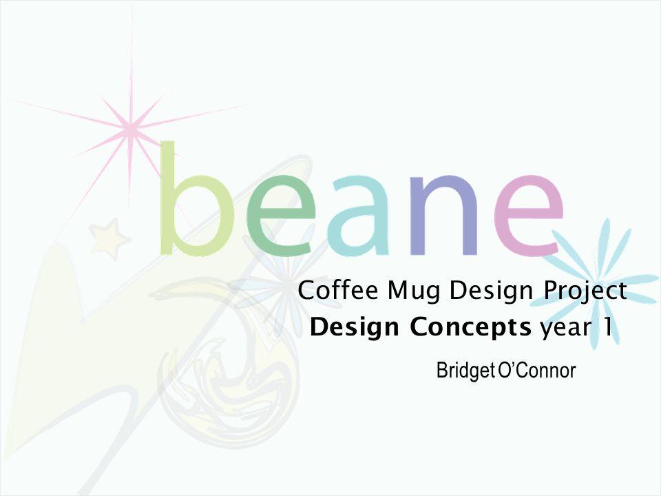 Coffee Mug Design Project Design Concepts year 1 Bridget O'Connor