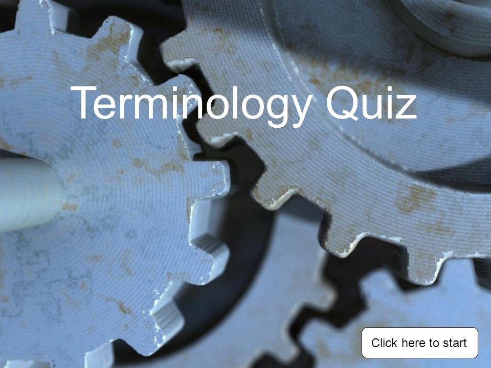 Terminology Quiz Click here to start