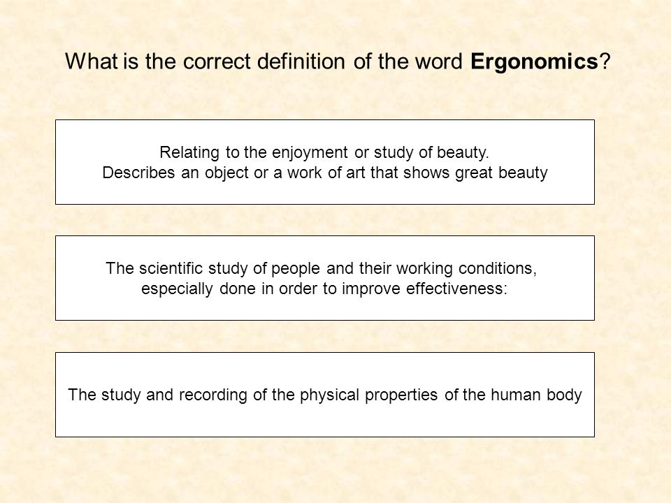 What is the correct definition of the word Ergonomics.