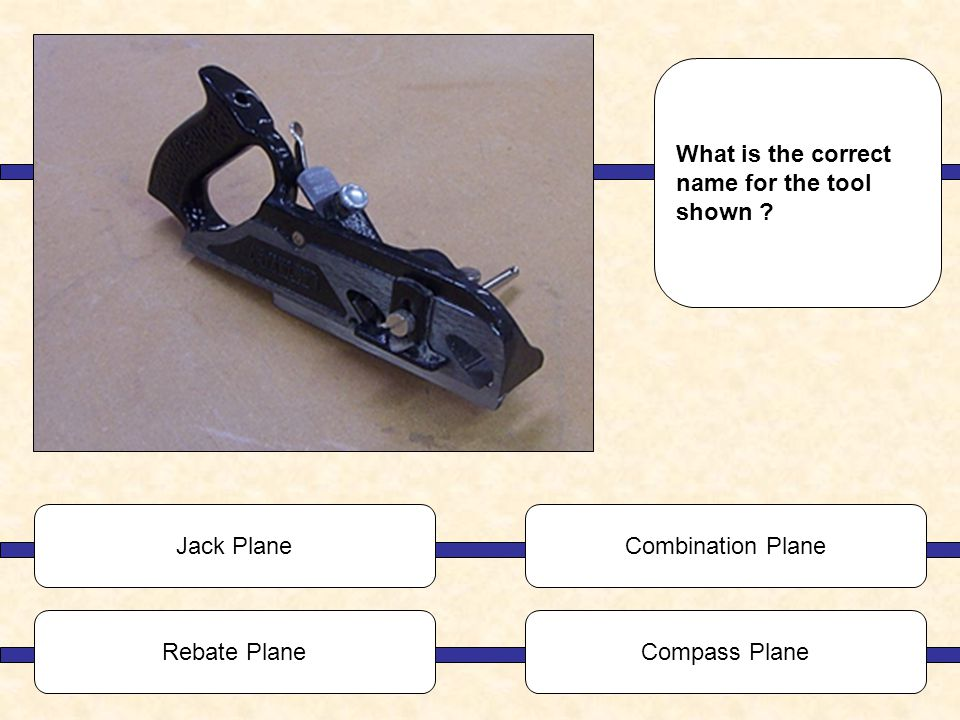 Jack PlaneCombination Plane Rebate PlaneCompass Plane What is the correct name for the tool shown ?