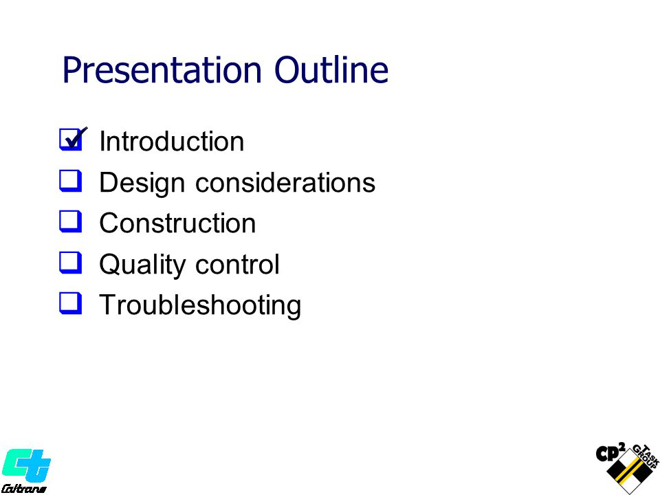 II ntroduction DD esign considerations CC onstruction QQ uality control TT roubleshooting Presentation Outline