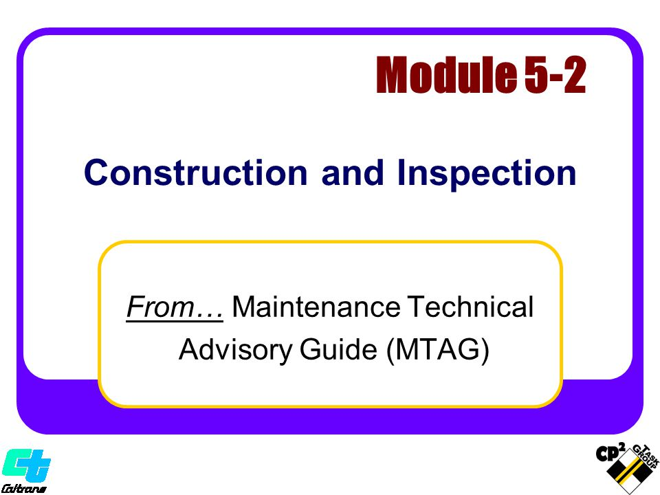 Construction and Inspection From… Maintenance Technical Advisory Guide (MTAG) Module 5-2