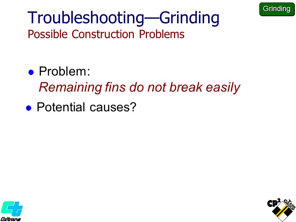 Problem: Remaining fins do not break easily Potential causes.