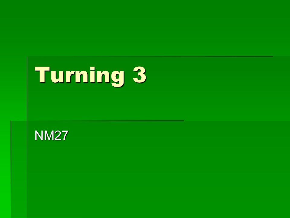 Turning 3 NM27