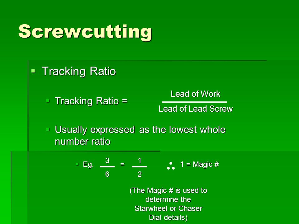 Screwcutting  Tracking Ratio  Tracking Ratio =  Usually expressed as the lowest whole number ratio  Eg.