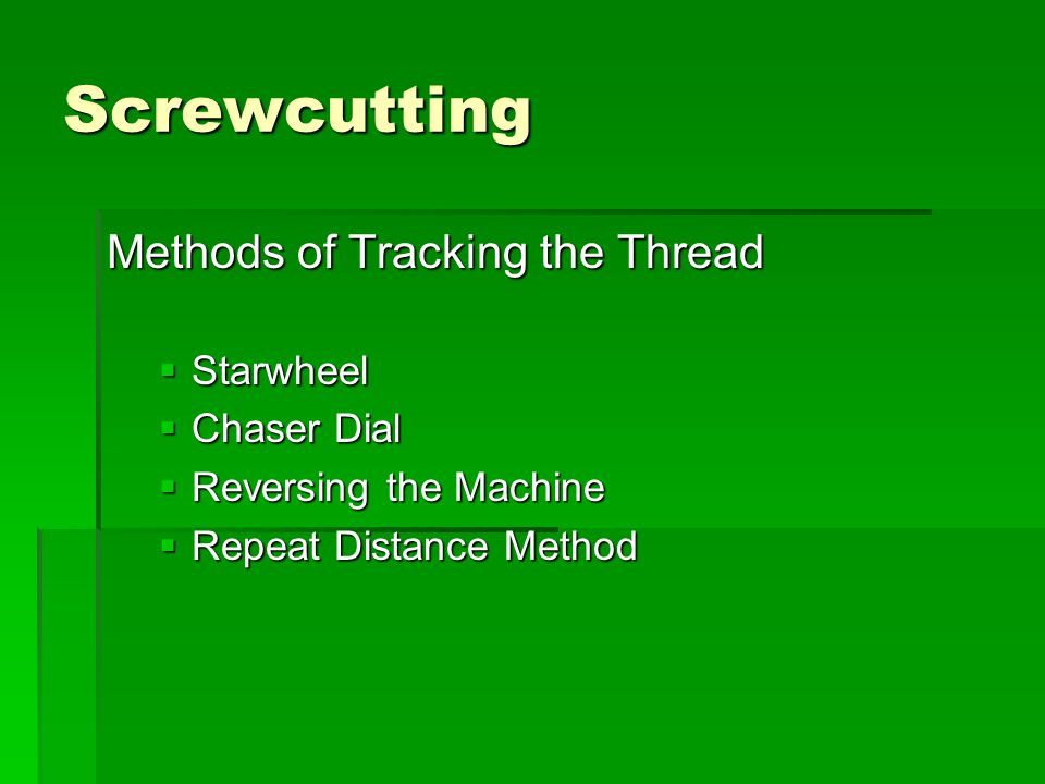 Screwcutting Methods of Tracking the Thread  Starwheel  Chaser Dial  Reversing the Machine  Repeat Distance Method