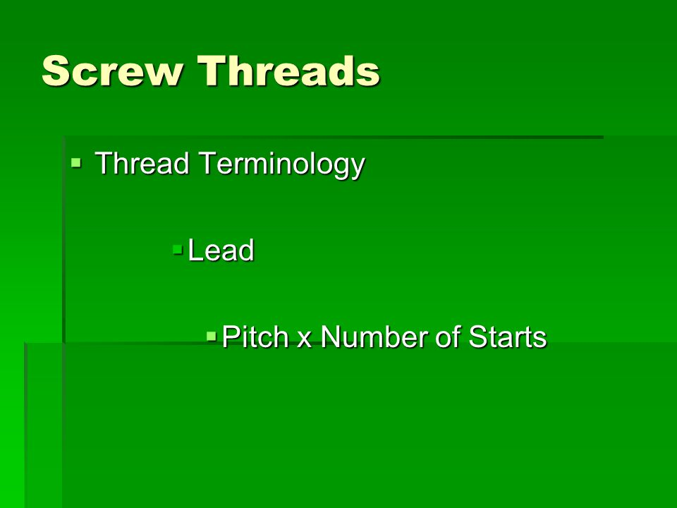Screw Threads  Thread Terminology  Starts  Grooves running side by side on the same cylinder