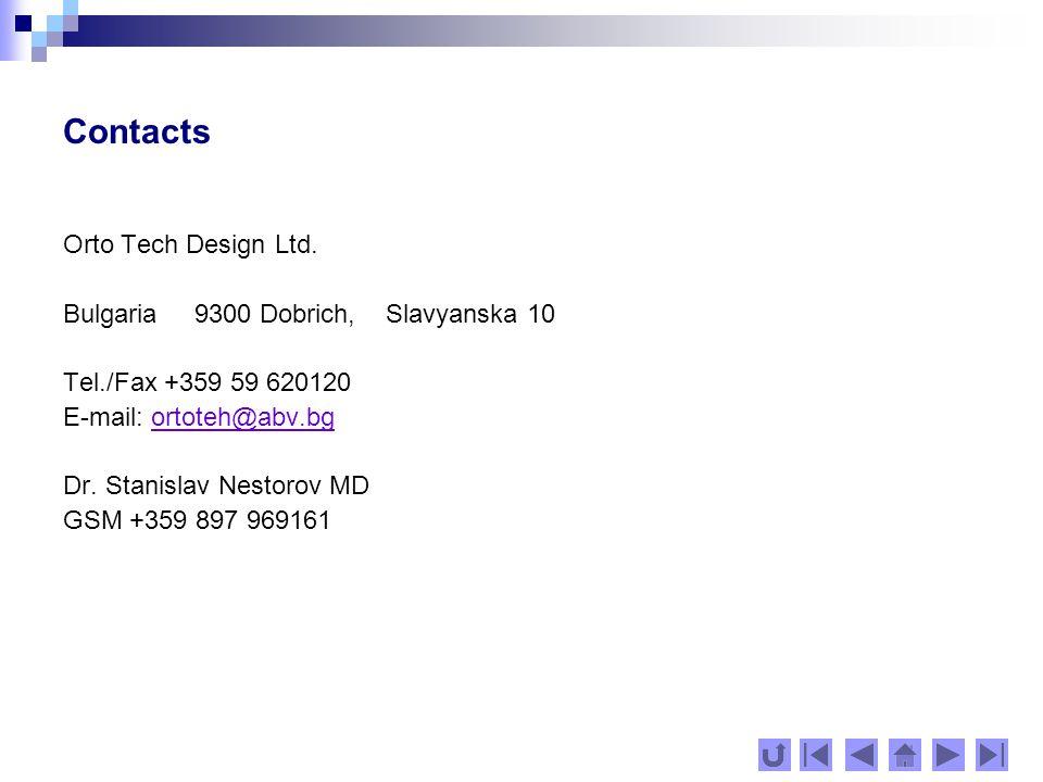 Contacts Orto Tech Design Ltd. Bulgaria 9300 Dobrich, Slavyanska 10 Tel./Fax +359 59 620120 E-mail: ortoteh@abv.bgortoteh@abv.bg Dr. Stanislav Nestoro