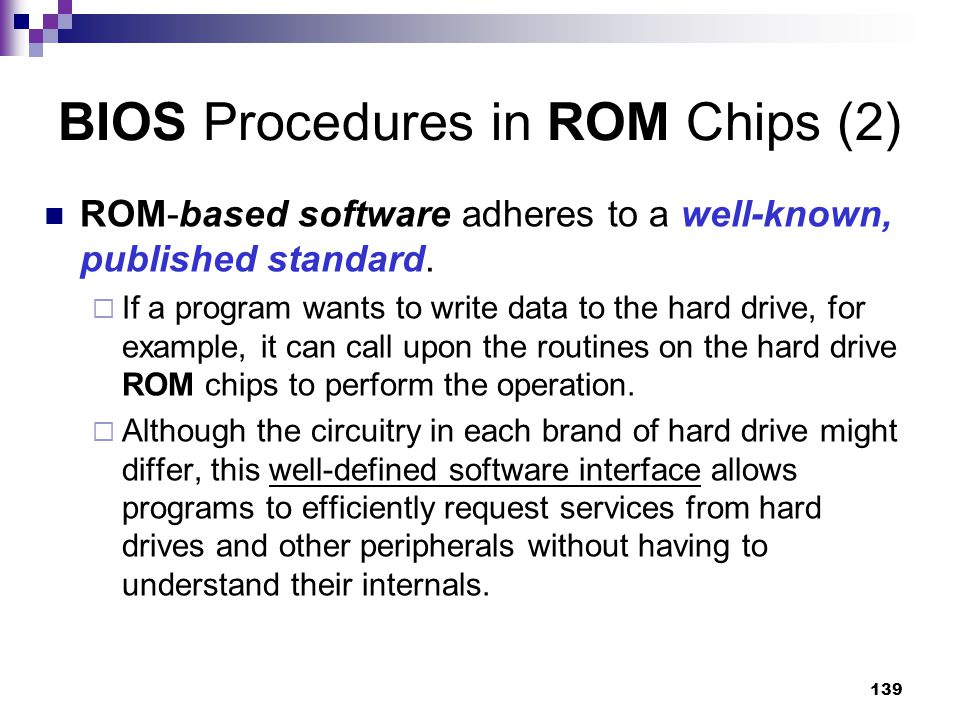 139 BIOS Procedures in ROM Chips (2) ROM-based software adheres to a well-known, published standard.