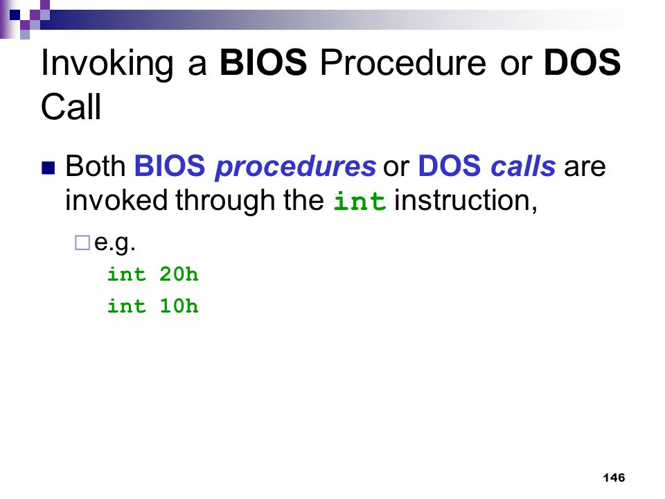 146 Invoking a BIOS Procedure or DOS Call Both BIOS procedures or DOS calls are invoked through the int instruction,  e.g.