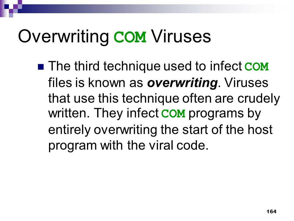 164 Overwriting COM Viruses The third technique used to infect COM files is known as overwriting.