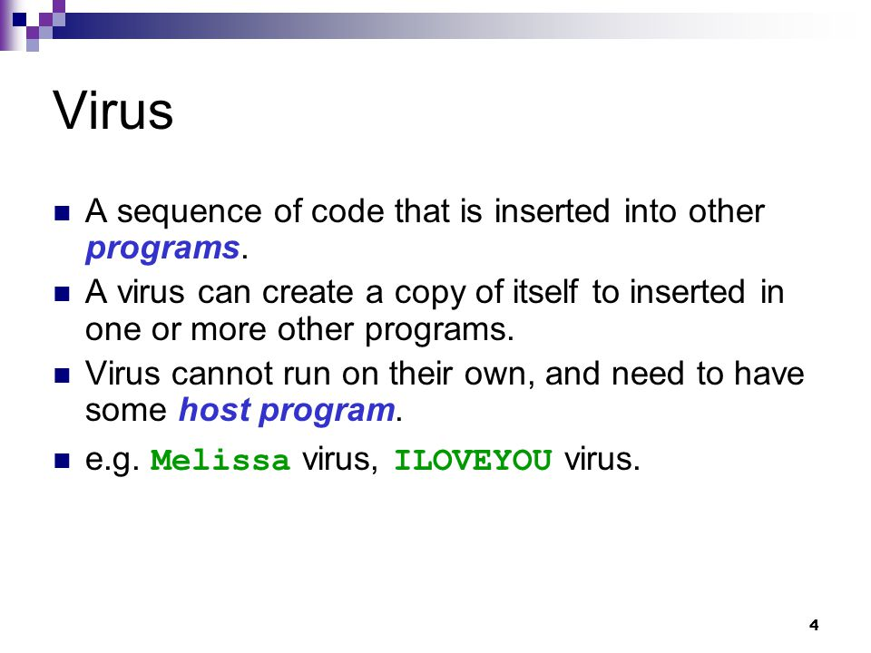 4 Virus A sequence of code that is inserted into other programs.