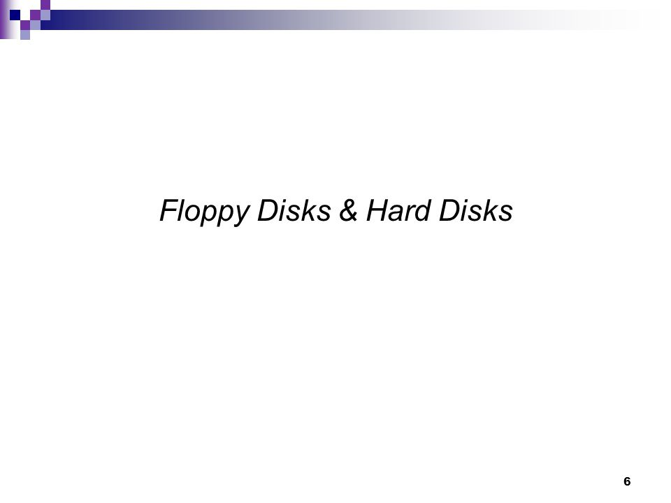 6 Floppy Disks & Hard Disks