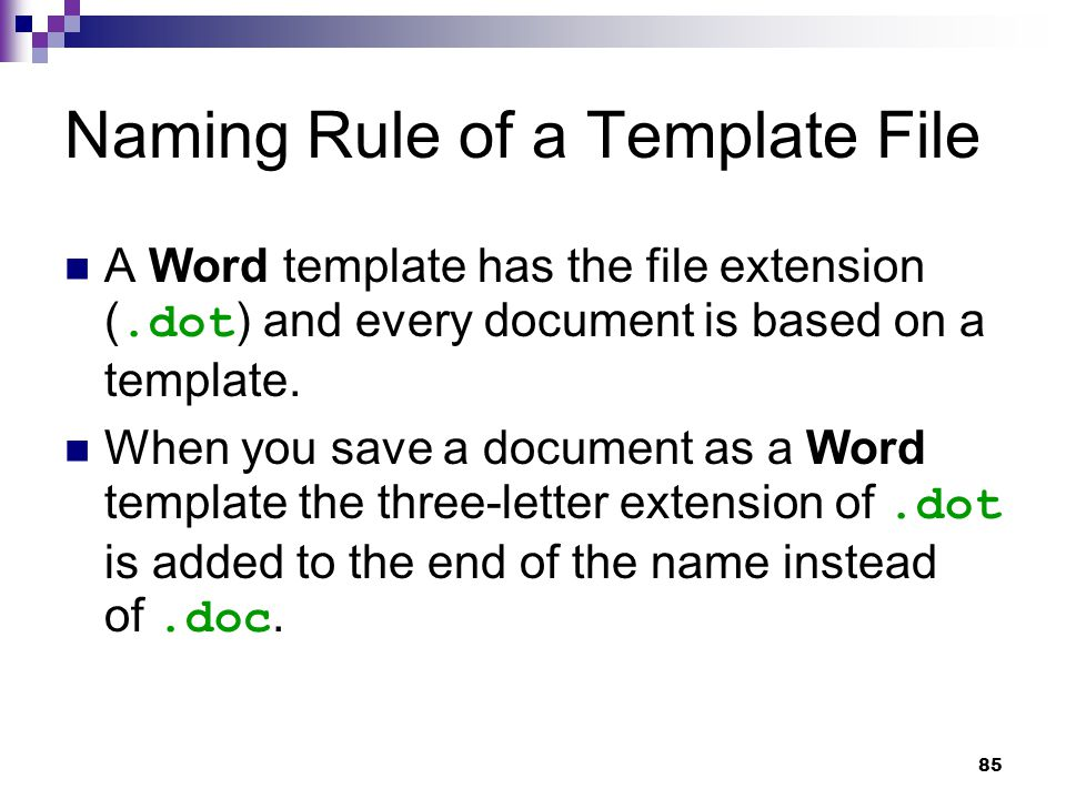 85 Naming Rule of a Template File A Word template has the file extension (.dot ) and every document is based on a template.