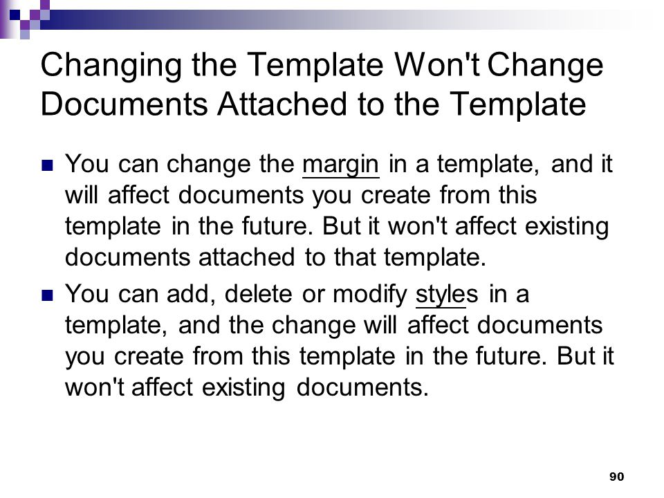 90 Changing the Template Won t Change Documents Attached to the Template You can change the margin in a template, and it will affect documents you create from this template in the future.