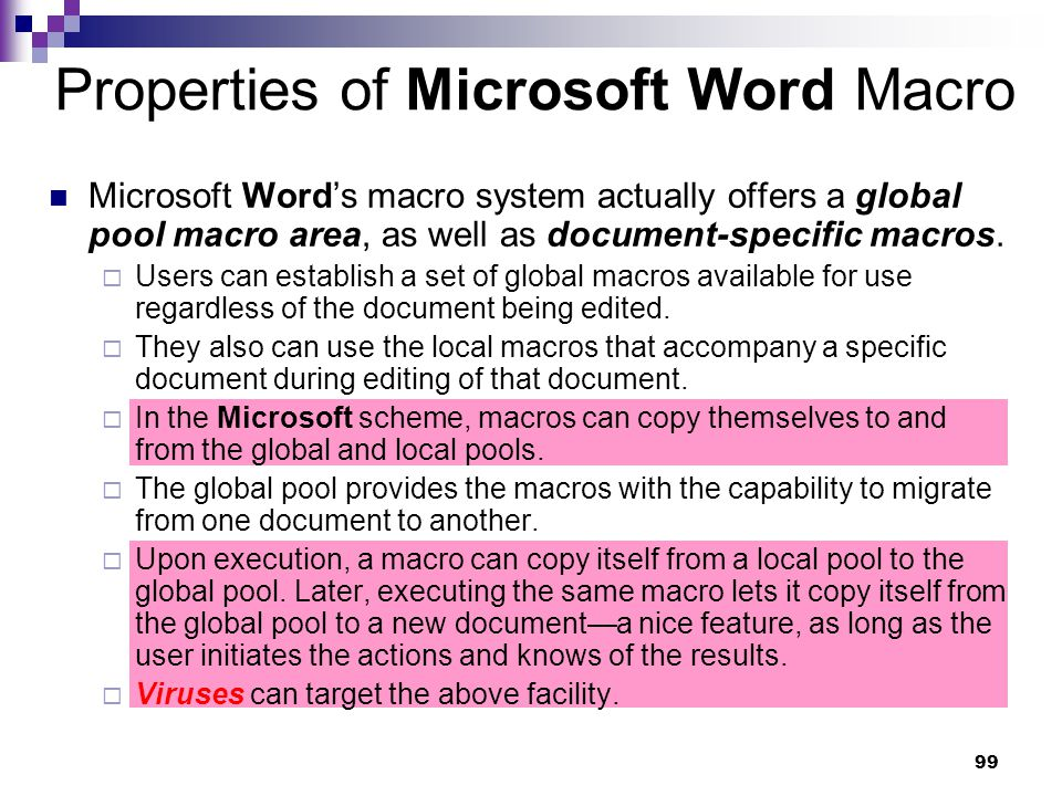 99 Properties of Microsoft Word Macro Microsoft Word's macro system actually offers a global pool macro area, as well as document-specific macros.