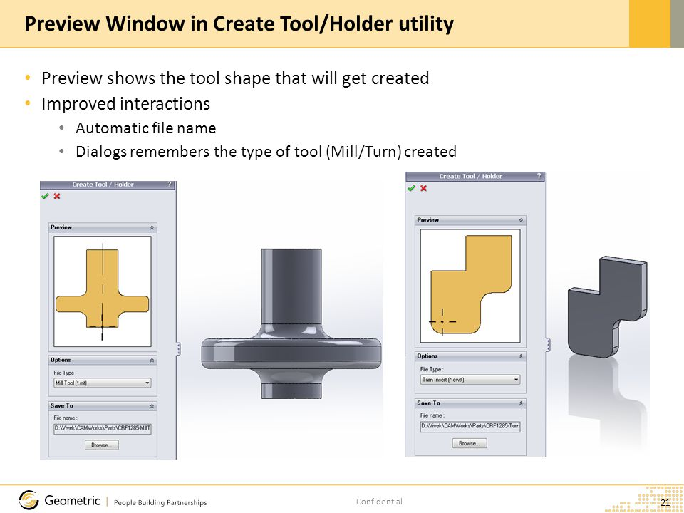 Confidential Preview shows the tool shape that will get created Improved interactions Automatic file name Dialogs remembers the type of tool (Mill/Turn) created 21 Preview Window in Create Tool/Holder utility
