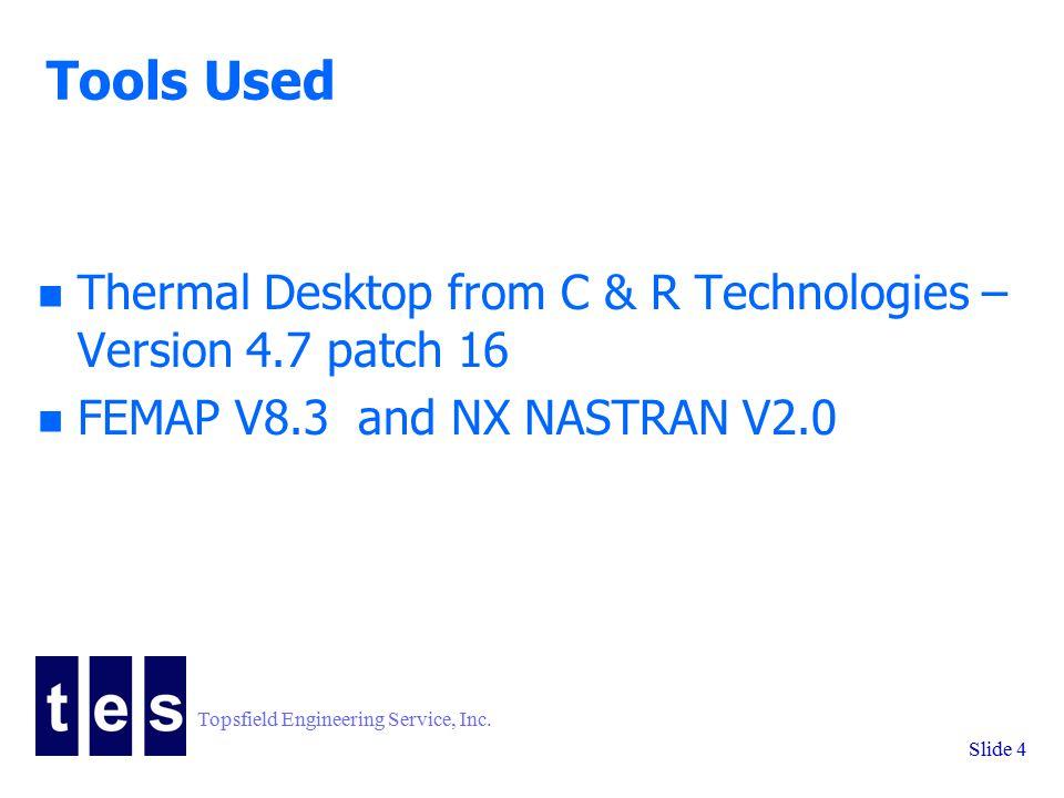 Topsfield Engineering Service, Inc. Slide 4 Tools Used n Thermal Desktop from C & R Technologies – Version 4.7 patch 16 n FEMAP V8.3 and NX NASTRAN V2