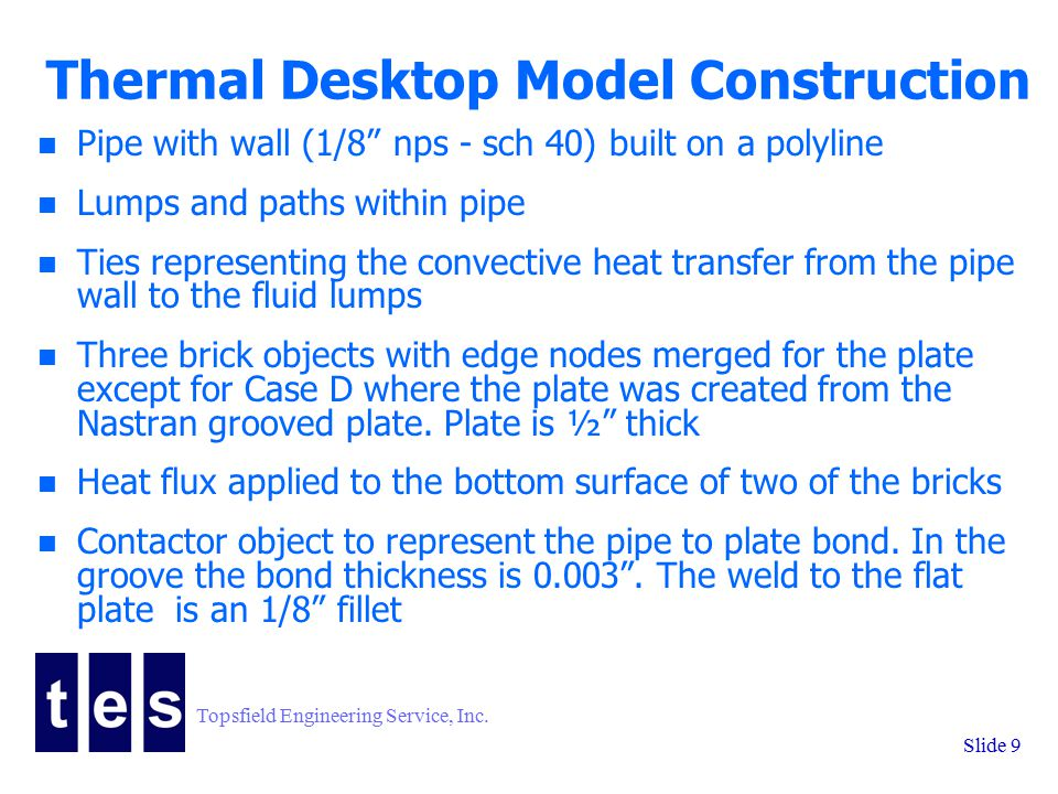 """Topsfield Engineering Service, Inc. Slide 9 Thermal Desktop Model Construction n Pipe with wall (1/8"""" nps - sch 40) built on a polyline n Lumps and pa"""