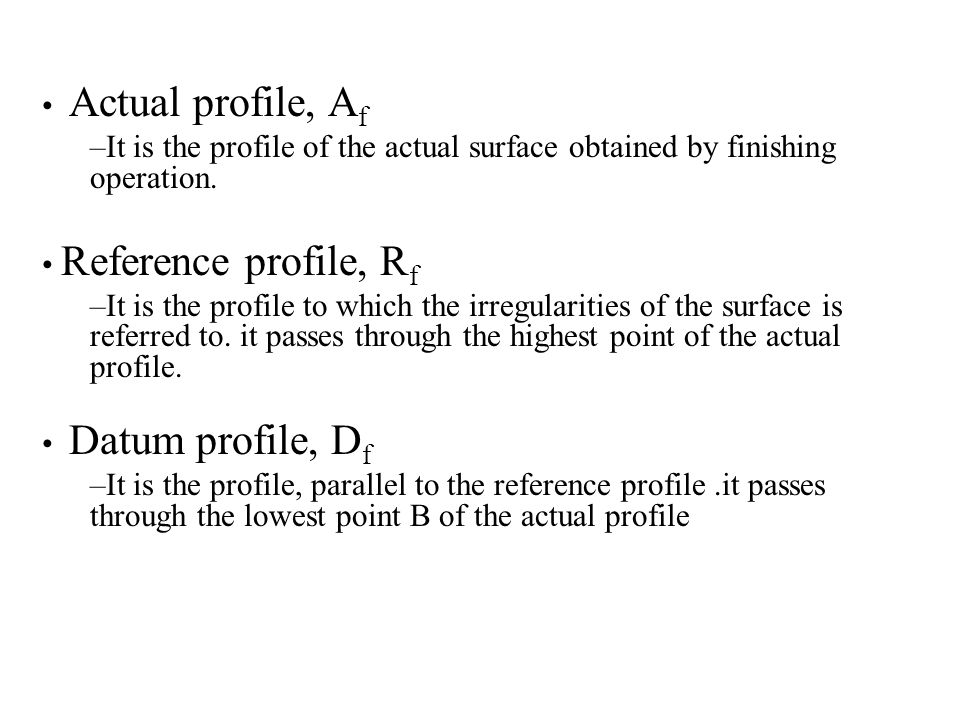 Mean Profile, M f –It is that profile, within the sampling length chosen (L) such that the sum of the material-filled areas enclosed above it by the actual profile is equal to the sum of the material void area enclosed below it by the profile.