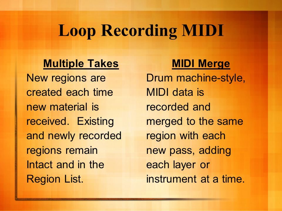 Loop Recording MIDI Multiple Takes New regions are created each time new material is received.