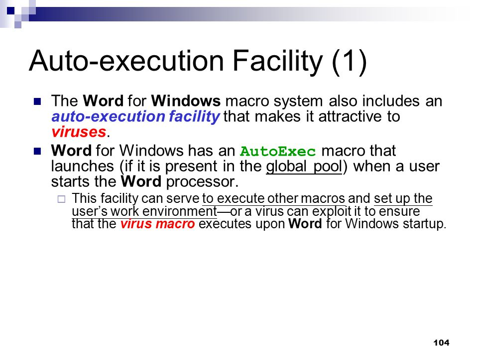 104 Auto-execution Facility (1) The Word for Windows macro system also includes an auto-execution facility that makes it attractive to viruses. Word f