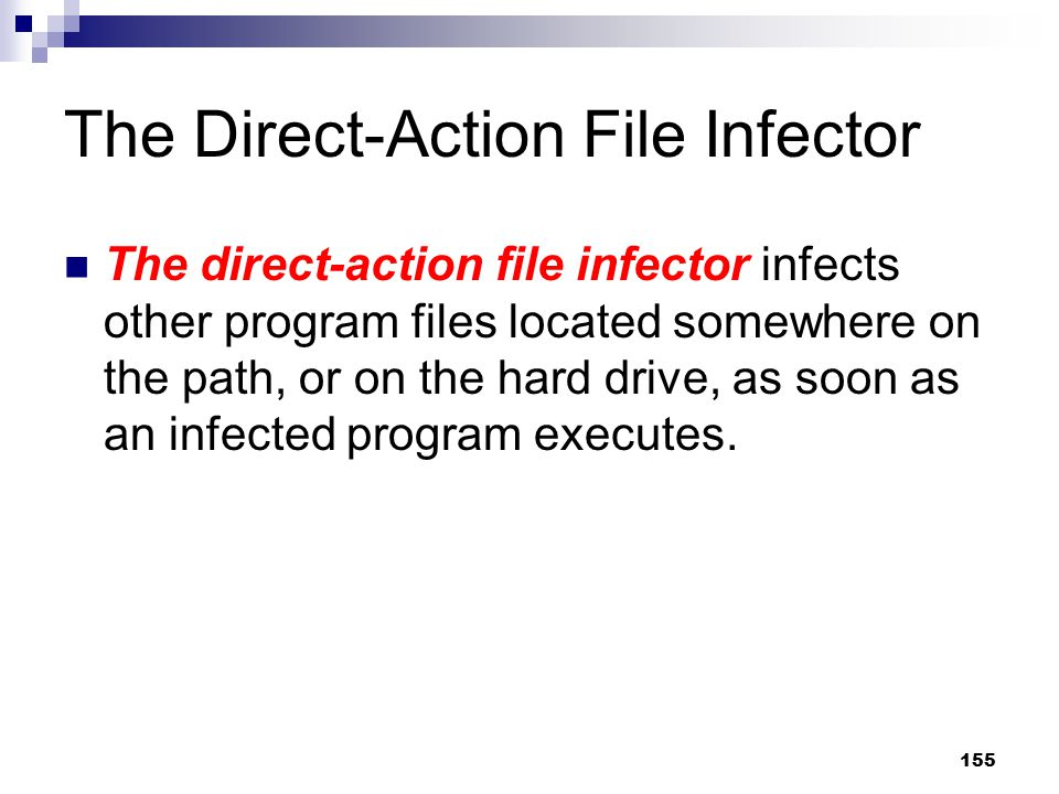 155 The Direct-Action File Infector The direct-action file infector infects other program files located somewhere on the path, or on the hard drive, a