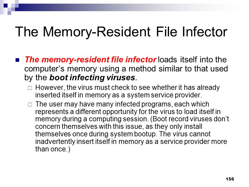156 The Memory-Resident File Infector The memory-resident file infector loads itself into the computer's memory using a method similar to that used by