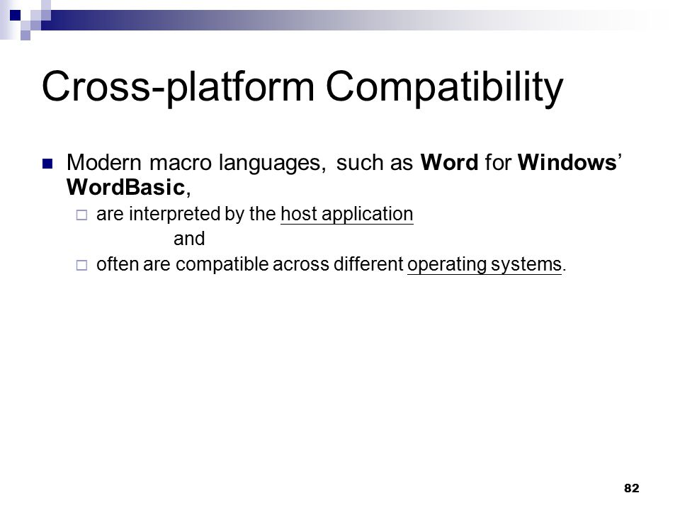 82 Cross-platform Compatibility Modern macro languages, such as Word for Windows' WordBasic,  are interpreted by the host application and  often are