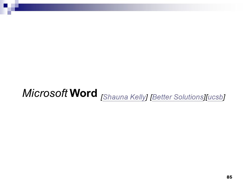 85 Microsoft Word [Shauna Kelly] [Better Solutions][ucsb]Shauna KellyBetter Solutionsucsb