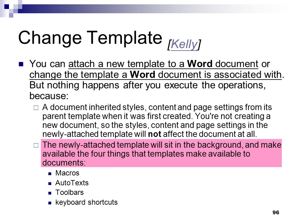 96 Change Template [Kelly]Kelly You can attach a new template to a Word document or change the template a Word document is associated with. But nothin
