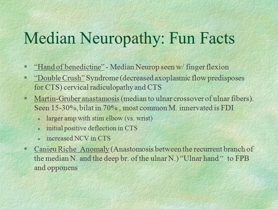 "Median Neuropathy: Fun Facts §""Hand of benedictine"" - Median Neurop seen w/ finger flexion §""Double Crush"" Syndrome (decreased axoplasmic flow predisp"