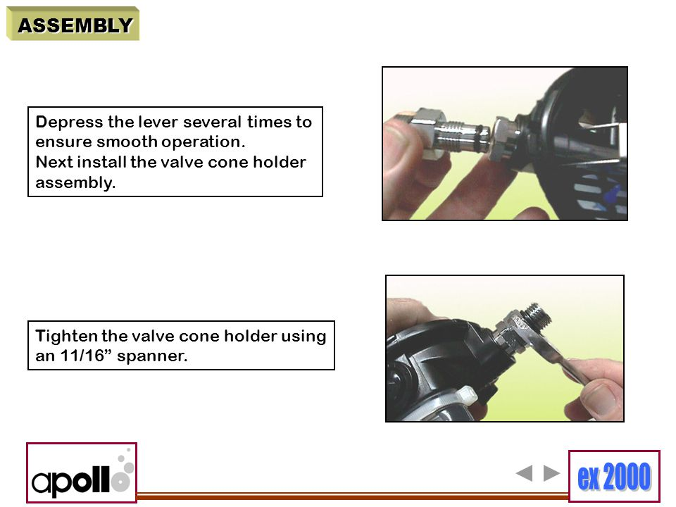 ASSEMBLY Depress the lever several times to ensure smooth operation. Next install the valve cone holder assembly. Tighten the valve cone holder using