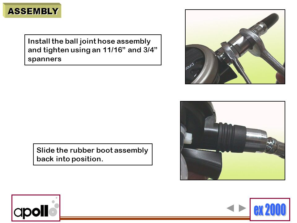"""ASSEMBLY Install the ball joint hose assembly and tighten using an 11/16"""" and 3/4"""" spanners Slide the rubber boot assembly back into position."""