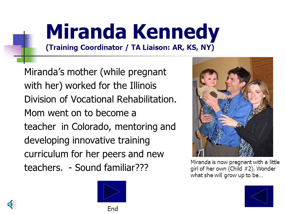 Miranda Kennedy (Training Coordinator / TA Liaison: AR, KS, NY) Miranda's mother (while pregnant with her) worked for the Illinois Division of Vocational Rehabilitation.