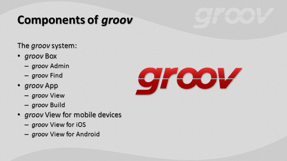 Components of groov The groov system: groov Box groov Box – groov Admin – groov Find groov App groov App – groov View – groov Build groov View for mobile devices groov View for mobile devices – groov View for iOS – groov View for Android