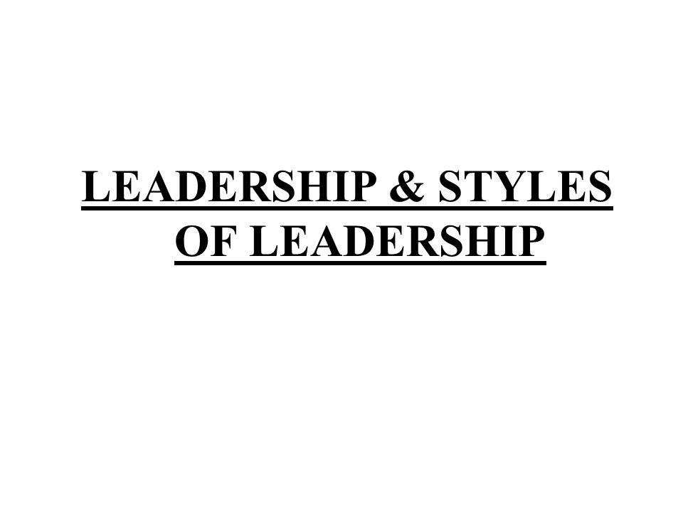LEADERSHIP & STYLES OF LEADERSHIP