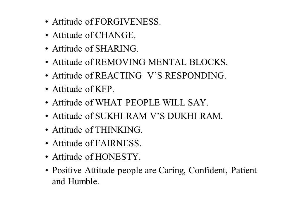 Attitude of FORGIVENESS. Attitude of CHANGE. Attitude of SHARING.