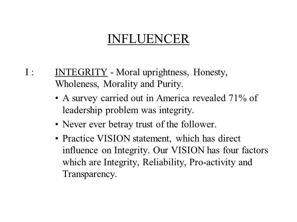 INFLUENCER I :INTEGRITY - Moral uprightness, Honesty, Wholeness, Morality and Purity.