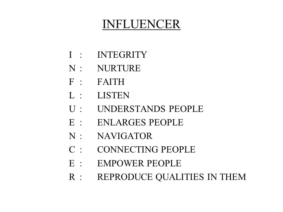 INFLUENCER I:INTEGRITY N:NURTURE F:FAITH L:LISTEN U:UNDERSTANDS PEOPLE E:ENLARGES PEOPLE N:NAVIGATOR C:CONNECTING PEOPLE E:EMPOWER PEOPLE R:REPRODUCE QUALITIES IN THEM