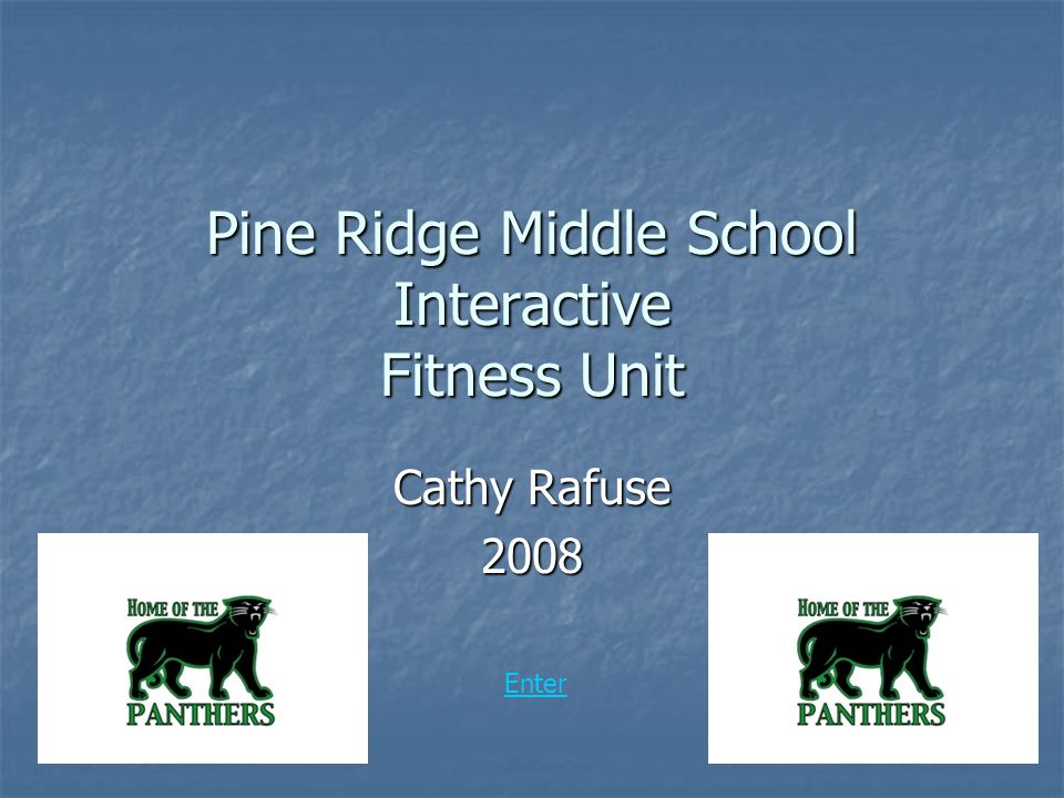 Pine Ridge Middle School Interactive Fitness Unit Cathy Rafuse 2008 Enter