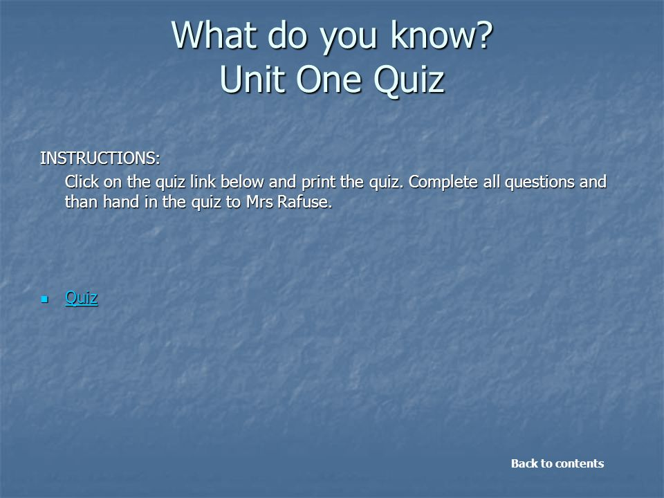 What do you know. Unit One Quiz INSTRUCTIONS: Click on the quiz link below and print the quiz.