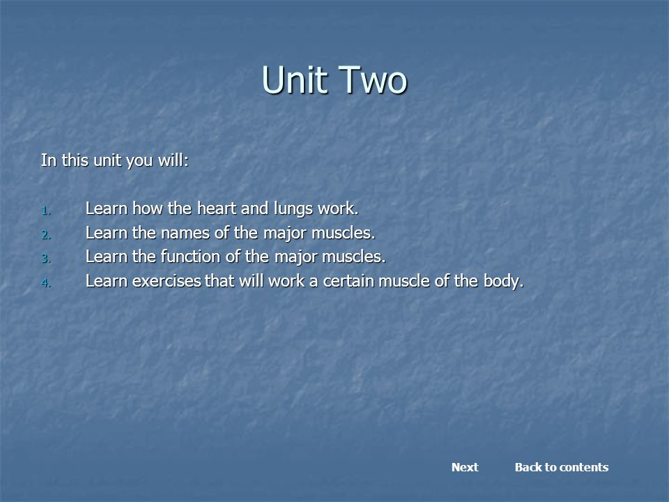 Unit Two In this unit you will: 1.Learn how the heart and lungs work.