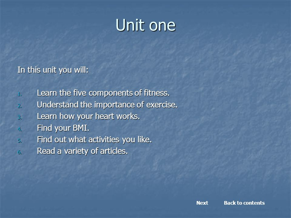 Unit one In this unit you will: 1.Learn the five components of fitness.