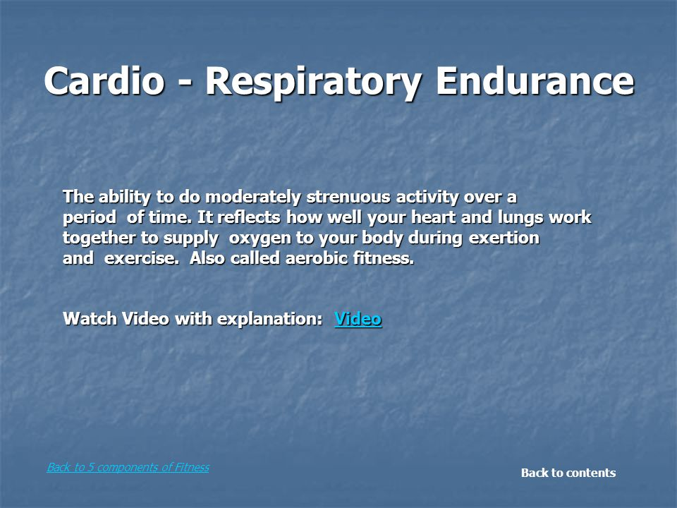 Cardio - Respiratory Endurance The ability to do moderately strenuous activity over a period of time.