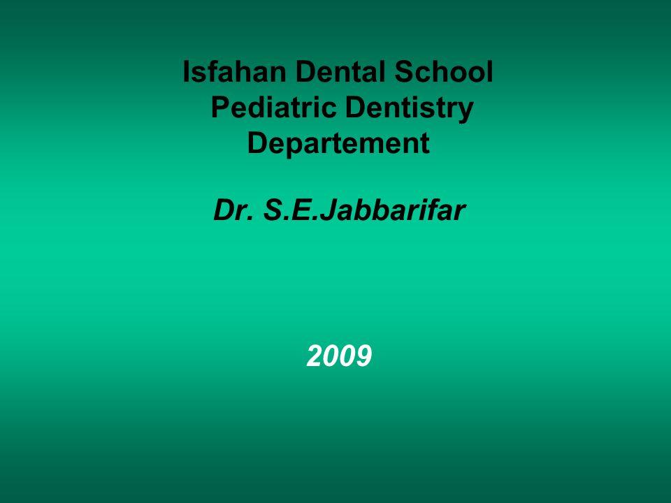 Isfahan Dental School Pediatric Dentistry Departement Dr. S.E.Jabbarifar 2009