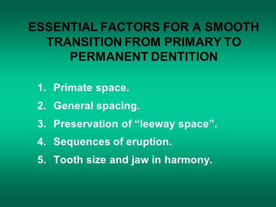 ESSENTIAL FACTORS FOR A SMOOTH TRANSITION FROM PRIMARY TO PERMANENT DENTITION 1.Primate space.
