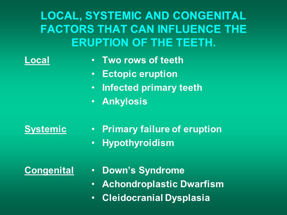 LOCAL, SYSTEMIC AND CONGENITAL FACTORS THAT CAN INFLUENCE THE ERUPTION OF THE TEETH.