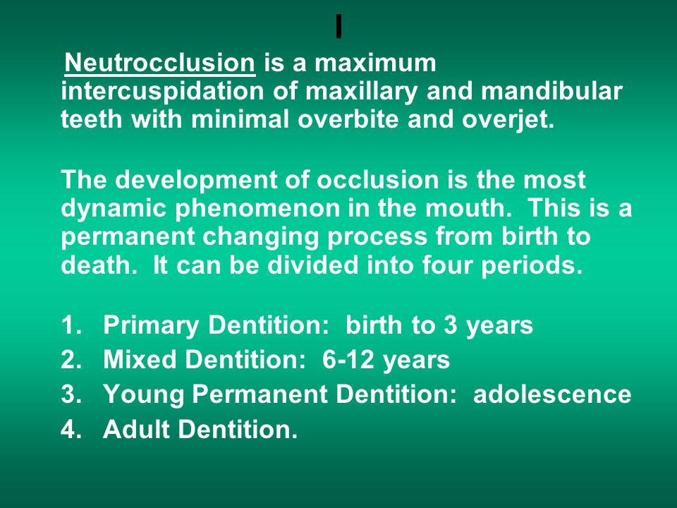 I Neutrocclusion is a maximum intercuspidation of maxillary and mandibular teeth with minimal overbite and overjet.