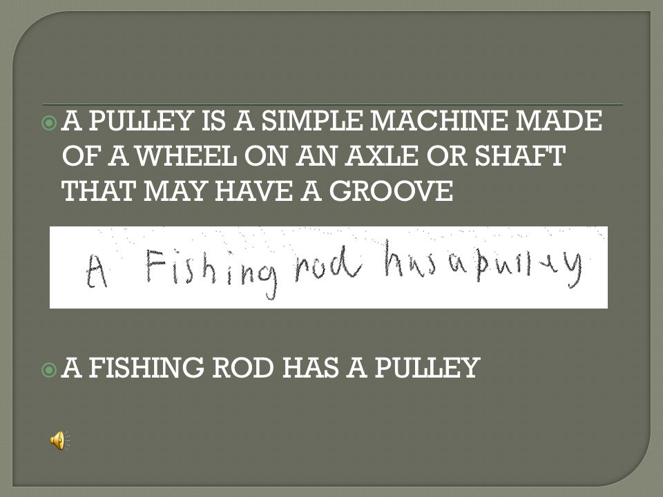  A PULLEY IS A SIMPLE MACHINE MADE OF A WHEEL ON AN AXLE OR SHAFT THAT MAY HAVE A GROOVE  A FISHING ROD HAS A PULLEY